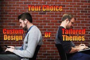 You've the Choice – Custom Design or Tailored Theme