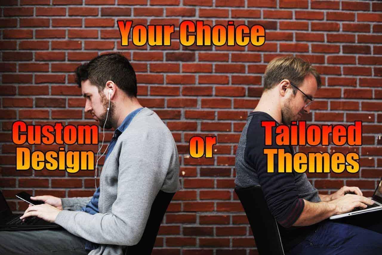 You've the Choice – Custom Design or Tailored Theme